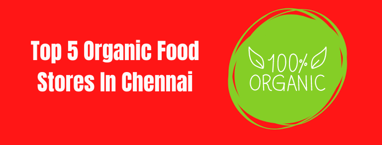 top 5 organic food stores in chennai
